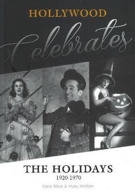 Hollywood Celebrates the Holidays: 1920-1970 (Hardback)