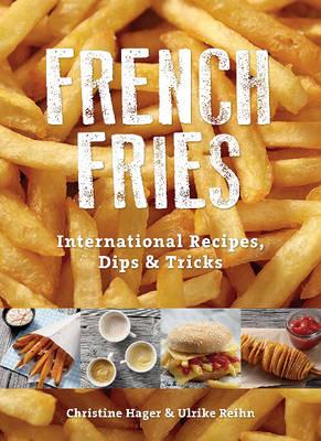 French Fries: International Recipes, Dips & Tricks (Paperback)