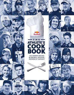 The Athlete's Cookbook: The Favorite Recipes of Red Bull Athletes, Prepared at Hangar-7 (Hardback)