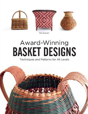 Award-Winning Basket Designs: Techniques and Patterns for All Levels (Paperback)