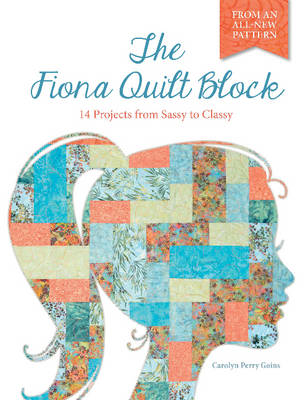 The Fiona Quilt Block: 14 Projects from Sassy to Classy (Paperback)