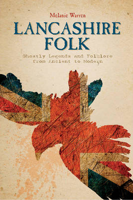 Lancashire Folk: Ghostly Legends and Folklore from Ancient to Modern (Hardback)