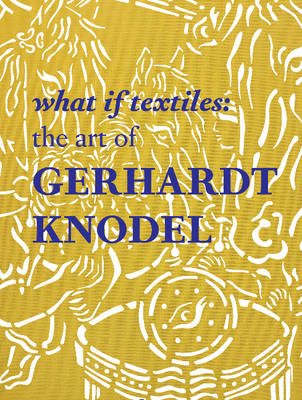 What If Textiles: The Art of Gerhardt Knodel (Hardback)