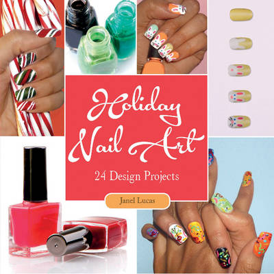 Holiday Nail Art: 24 Design Projects (Paperback)