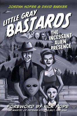 Little Gray Bastards The Incessant Alien Presence (Hardback)