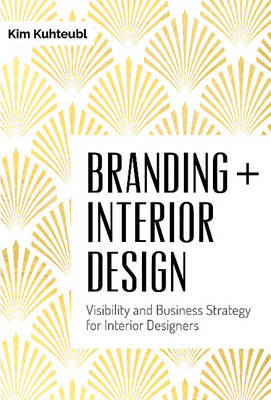 Branding Interior Design: Visibilty and Business Strategy for Interior Designers (Hardback)