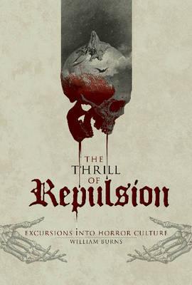 Thrill of Repulsion: Excursions into Horror Culture (Hardback)