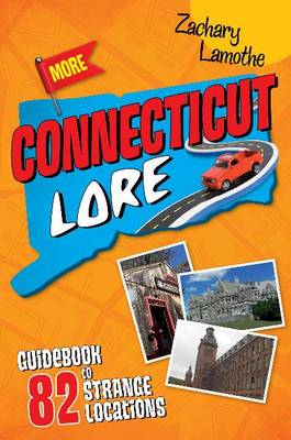 More Connecticut Lore: Guidebook to 82 Strange Locations (Paperback)