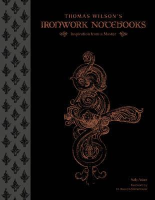 Thomas Wilson's Ironwork Notebooks: Inspiration from a Master (Hardback)