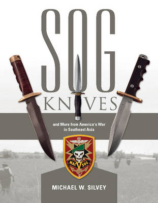 SOG Knives & More from America's War in Southeast Asia (Hardback)