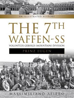 "The 7th Waffen-SS Volunteer Gebirgs (Mountain) Division ""Prinz Eugen"": An Illustrated History (Hardback)"