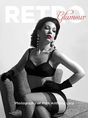 Retro Glamour Photography of Mark Anthony Lacy (Hardback)