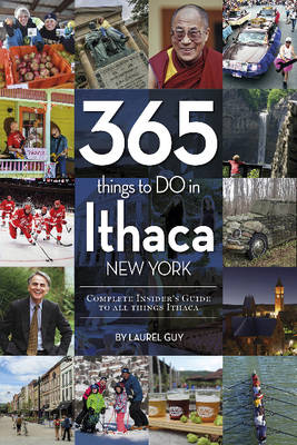 365 Things to Do in Ithaca New York: Complete Insider's Guide to All Things Ithaca (Paperback)