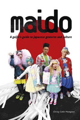 Maido: A Gaijin's Guide to Japanese Gestures and Culture (Paperback)