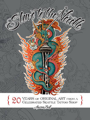 Slave to the Needle: 20 Years of Original Art from a Celebrated Seattle Tattoo Shop (Hardback)