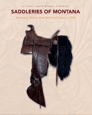 Saddleries of Montana: Montana's Makers from Territorial Times to 1940 (Hardback)