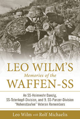 """Leo Wilm's Memories of the Waffen-SS: An SS-Heimwehr Danzig, SS-Totenkopf-Division, and 9. SS-Panzer-Division """"Hohenstaufen"""" Veteran Remembers (Hardback)"""