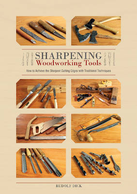Sharpening Woodworking Tools: How to Achieve the Sharpest Cutting Edges with Traditional Techniques (Hardback)
