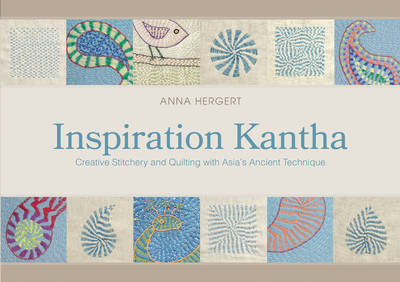 Inspiration Kantha: Creative Stitchery and Quilting with Asia's Ancient Technique (Hardback)