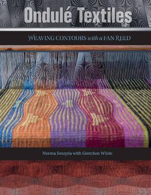 Ondule Textiles: Weaving Contours with a Fan Reed (Hardback)