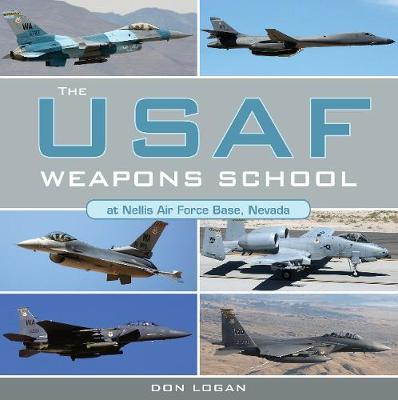 The USAF Weapons School at Nellis Air Force Base Nevada (Hardback)
