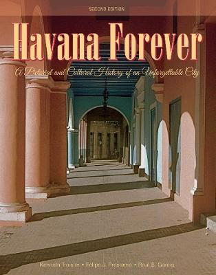 Havana Forever: A Pictorial and Cultural History of an Unforgettable City (Hardback)