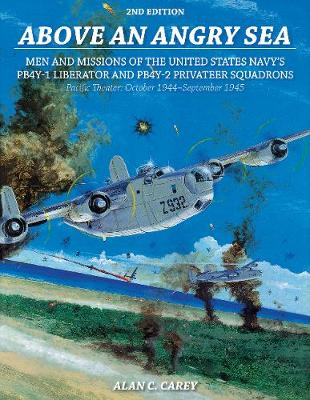 Cover Above an Angry Sea: Men and Missions of the United States Navy's PB4Y-1 Liberator and PB4Y-2 Privateer Squadrons Pacific Theater: October 1944aSeptember 1945