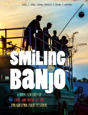 Smiling Banjo: A Half Century of Love & Music at the Philadelphia Folk Festival (Hardback)