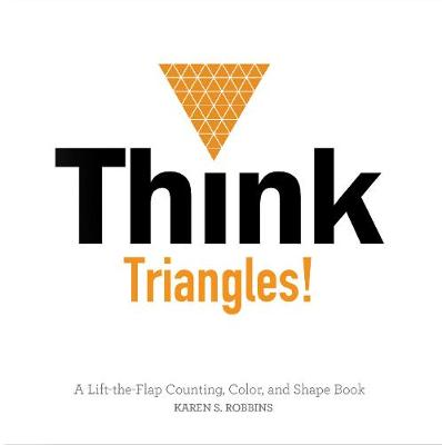 Think Triangles!: A Lift-the-Flap Color and Shape Book (Board book)