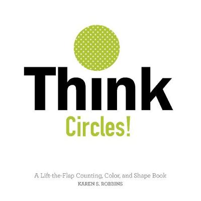 Think Circles!: A Lift-the-Flap Color and Shape Book (Board book)