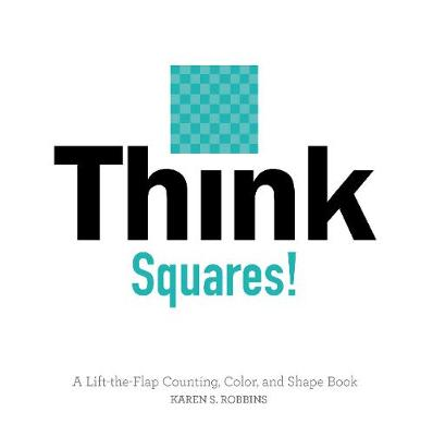 Think Squares!: A Lift-the-Flap Color and Shape Book (Board book)