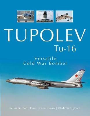 Tupolev Tu-16: Versatile Cold War Bomber (Hardback)