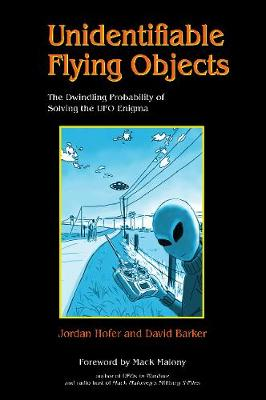 Unidentifiable Flying Objects: The Dwindling Probability of Solving the UFO Enigma (Paperback)
