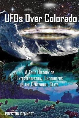 UFOs Over Colorado: A True History of Extraterrestrial Encounters in the Centennial State (Paperback)