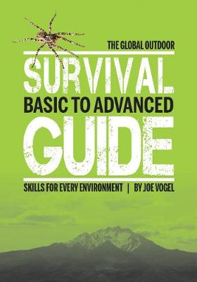 The Global Outdoor Survival Guide: Basic to Advanced Skills for Every Environment (Paperback)