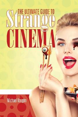 The Ultimate Guide to Strange Cinema (Paperback)