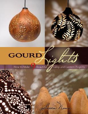 Gourd Lights: How to Make 9 Beautiful Lamp and Lantern Projects (Paperback)