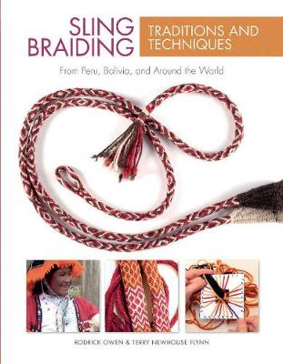 Sling Braiding Traditions and Techniques: From Peru, Bolivia, and Around the World (Hardback)