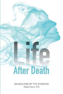 Life After Death: An Analysis of the Evidence (Paperback)