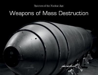 Weapons of Mass Destruction: Specters of the Nuclear Age (Hardback)