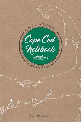 Cape Cod Notebook: An Alternative Guidebook to the Beaches of Cape Cod (Spiral bound)