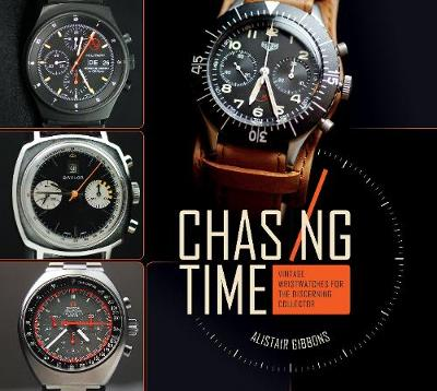Chasing Time: Vintage Wristwatches for the Discerning Collector (Hardback)