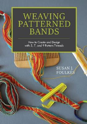 Weaving Patterned Bands: How to Create and Design with 5, 7, and 9 Pattern Threads (Hardback)