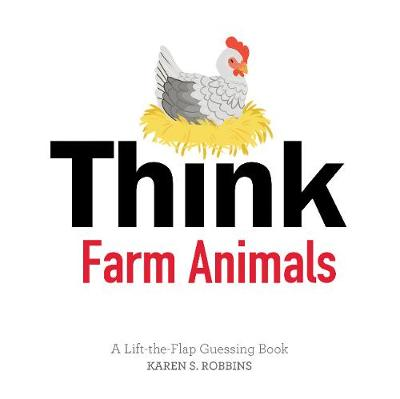 Think Farm Animals: A Lift-the-Flap Guessing Book (Board book)