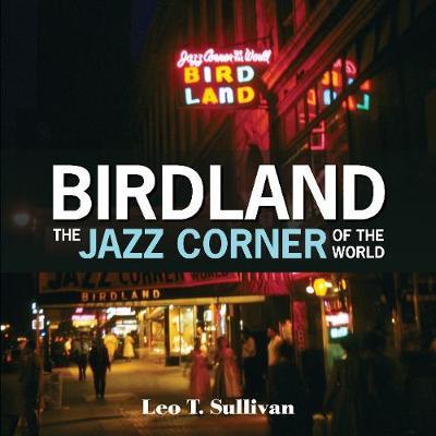 Birdland, The Jazz Corner of the World: An Illustrated Tribute, 1949-1965 (Hardback)