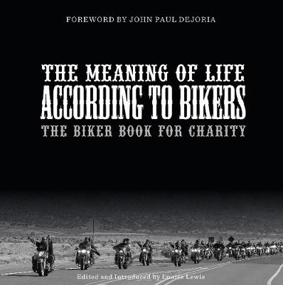 The Meaning of Life According to Bikers: The Biker Book for Charity (Hardback)