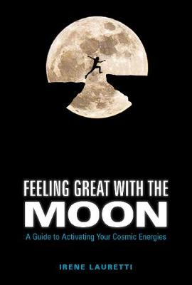 Feeling Great with the Moon: A Guide to Activating Your Cosmic Energies (Hardback)