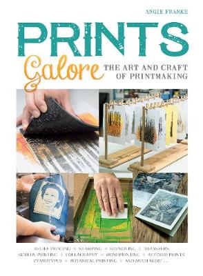 Prints Galore: The Art and Craft of Printmaking, with 41 Projects to Get You Started (Paperback)