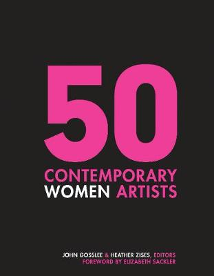 50 Contemporary Women Artists: Groundbreaking Contemporary Art from 1960 to Now (Hardback)