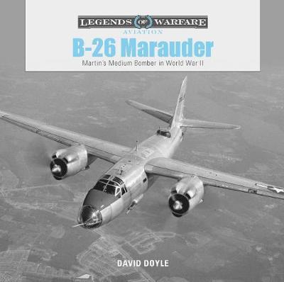 B26 Marauder: Martinas Medium Bomber in World War II (Hardback)